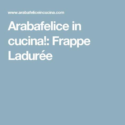 Arabafelice in cucina!: Frappe Ladurée