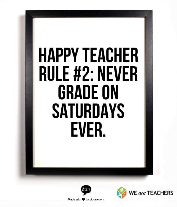 Happy Teacher Rule #2: Never grade on Saturdays ever.