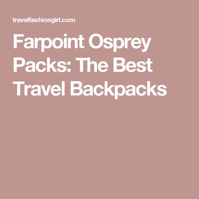 Farpoint Osprey Packs: The Best Travel Backpacks