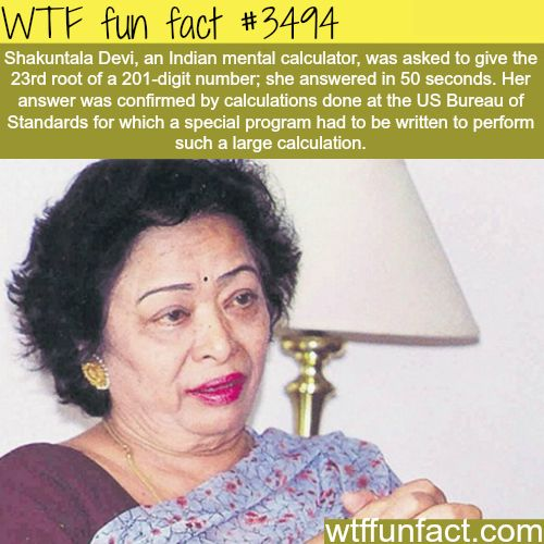 Shakuntala Devi, the human calculator. She's also an author who writes books about mathematics.