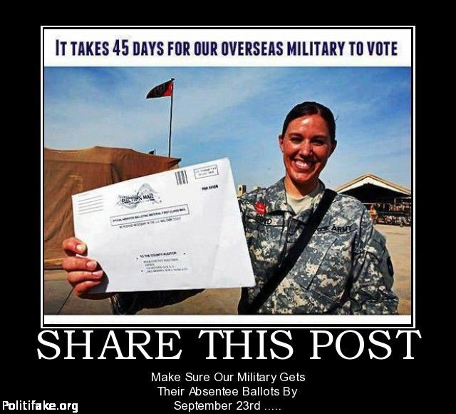"""Obama is doing his best to stop our military from voting because they have a record of voting Republican - another one of his cheating tactics!  """"It takes 45 days for our overseas military to vote. Share this post. Make sure our military gets their absentee ballots by September 23rd."""" Time is of the essence. Let's hope BO doesn't find a way to discard these votes. I wouldn't put it past him or his minions."""