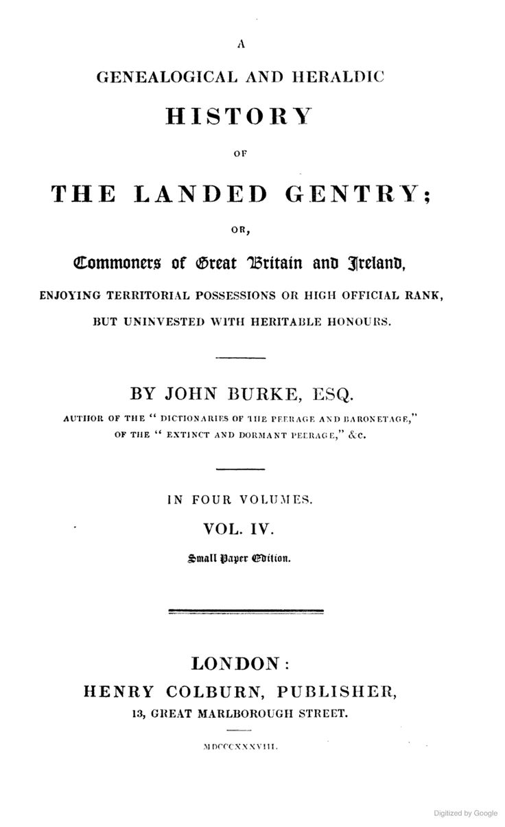 Vol 4 A Genealogical and Heraldic History of the Landed Gentry; Or, Commoners of Great Britain and Ireland, by John Burke, 1838