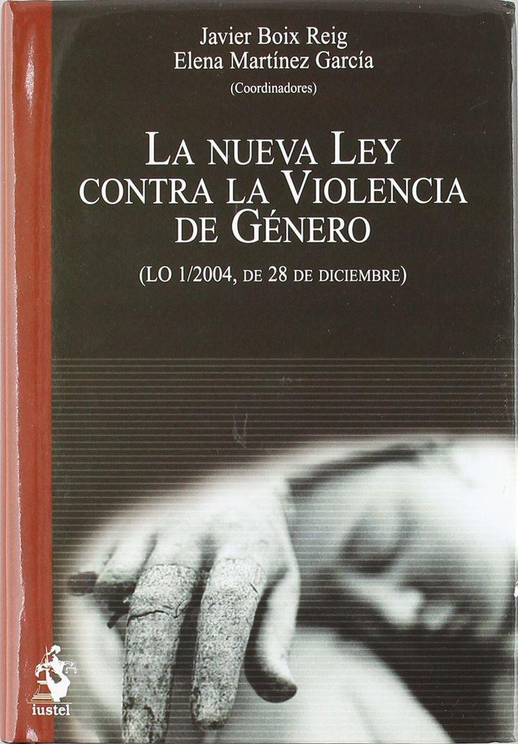La nueva ley contra la violencia de género : (LO 1/2004, de 28 de diciembre) / Javier Boix Reig, Elena Martínez García (coordinadores). - 2005