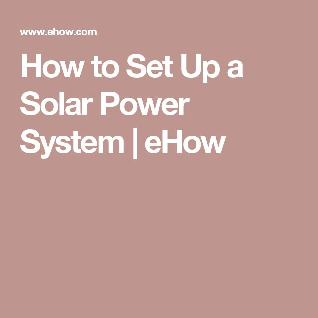 How to Set Up a Solar Power System | eHow