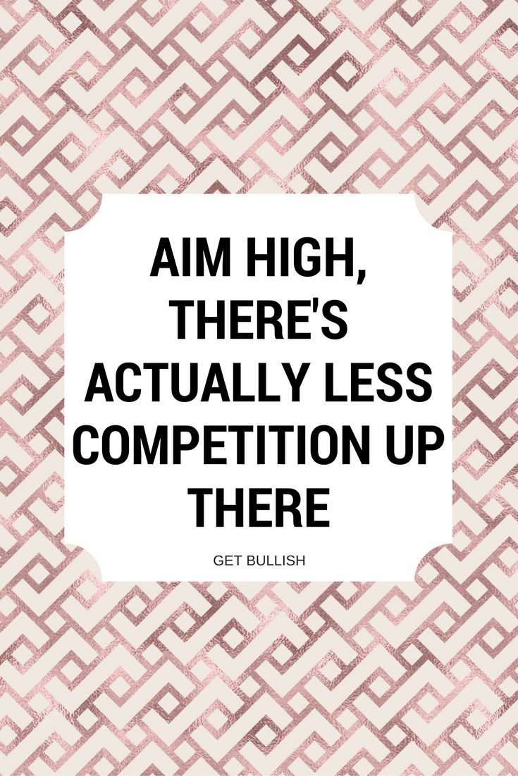Aim high, there's actually less competition up there #rosegold #quote #getbullish #motivation