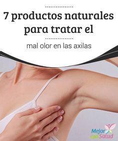 7 productos naturales para tratar el mal olor en las axilas   ¿Mal olor en las axilas? Te compartimos 7 productos naturales para que lo neutralices sin afectar el medio ambiente. ¡Apunta!