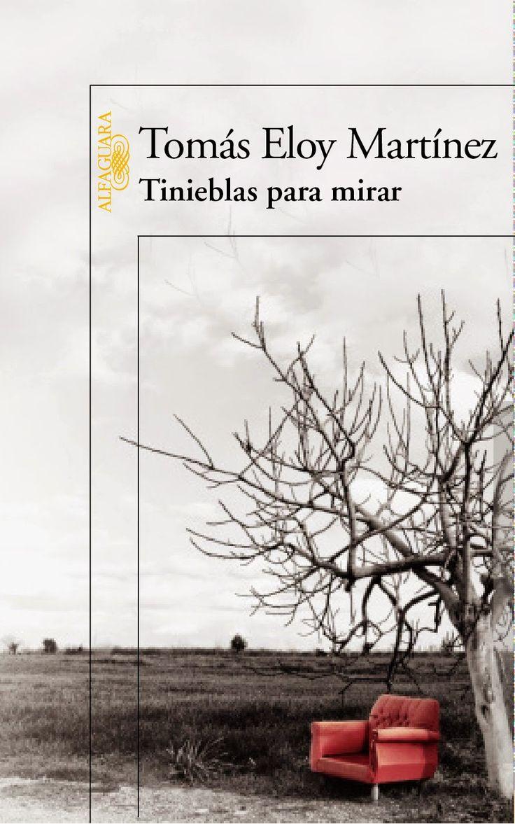 Todas las Artes Argentina: TINIEBLAS PARA MIRAR DE TOMAS ELOY MARTINEZ- NOVED...