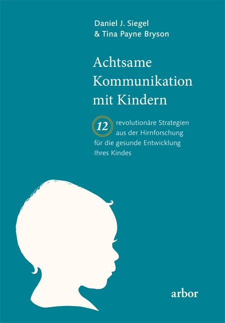 Thema: Kindererziehung   Siegel/Bryson: Achtsame Kommunikation mit Kindern
