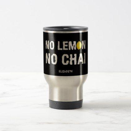 No Lemon No Cry Funny Sarcastic Humorous Cool Travel Mug - individual customized designs custom gift ideas diy