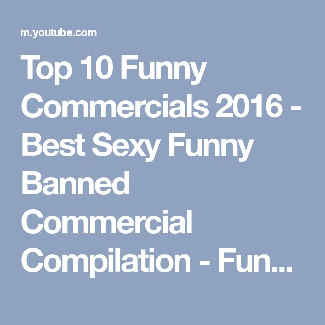 Top 10 Funny Commercials 2016 - Best Sexy Funny Banned Commercial Compilation - Funny TV Ads - YouTube