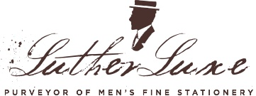 Luther Luxe — Purveyor of Men's Fine Stationery