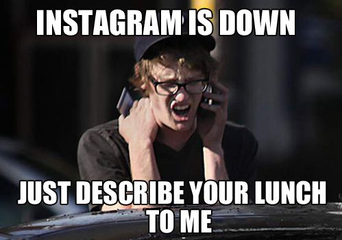 Truth. Instagram really is down right now.
