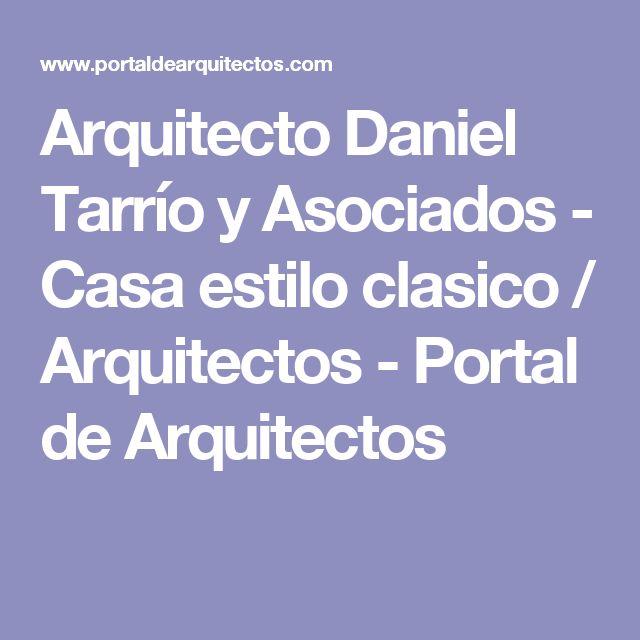 Arquitecto Daniel Tarrío y Asociados - Casa estilo clasico / Arquitectos - Portal de Arquitectos