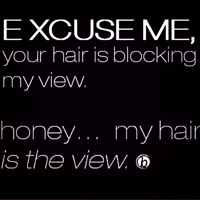 HONEY, MY HAIR IS THE VIEW!