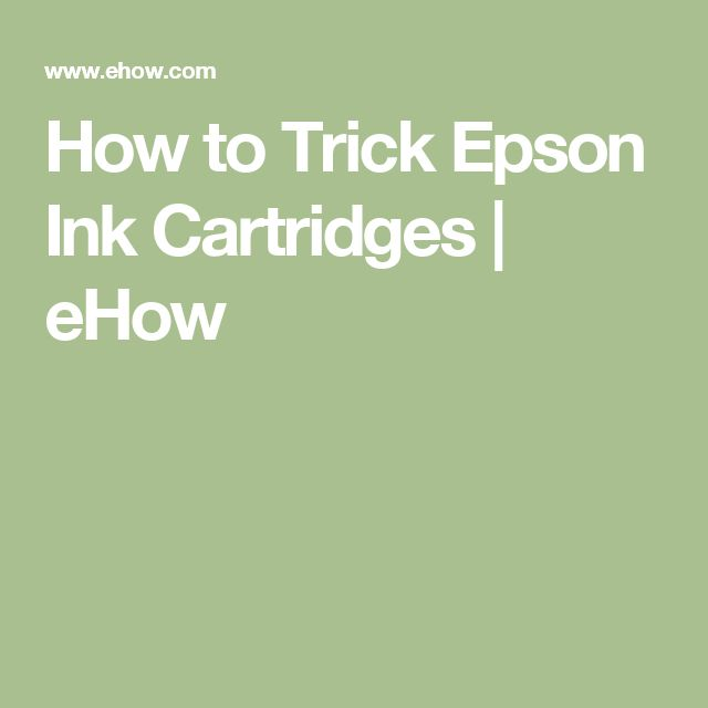 How to Trick Epson Ink Cartridges | eHow