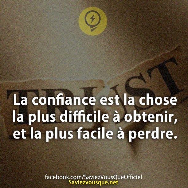 La confiance est la chose la plus difficile à obtenir, et la plus facile à perdre. | Saviez Vous Que?