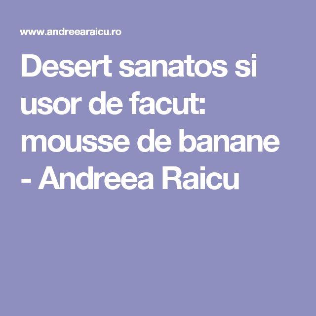 Desert sanatos si usor de facut: mousse de banane - Andreea Raicu