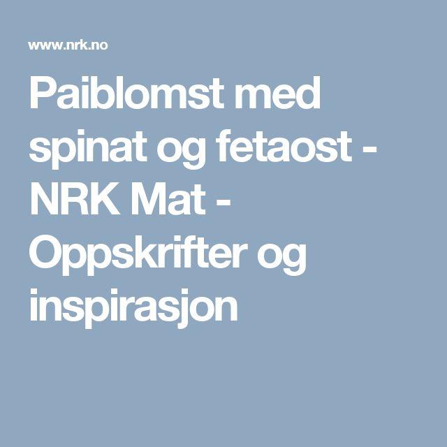Paiblomst med spinat og fetaost - NRK Mat - Oppskrifter og inspirasjon