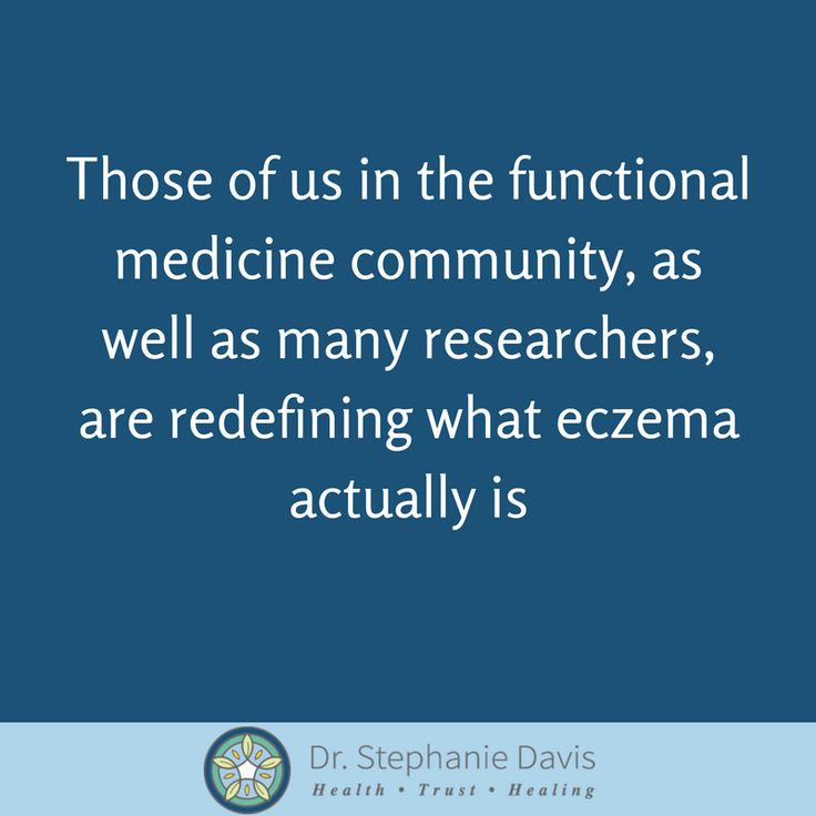 Those of us in the functional medicine community, as well as many researchers, are redefining what eczema actually is - Dr. Stephanie Davis