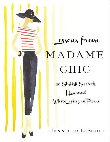 Lessons from Madame Chic by Jennifer L. Scott (will finally be re-released on November 6th!): Worth Reading, Stylish Secrets, Paris, Lessons, L'Wren Scott, Books Worth