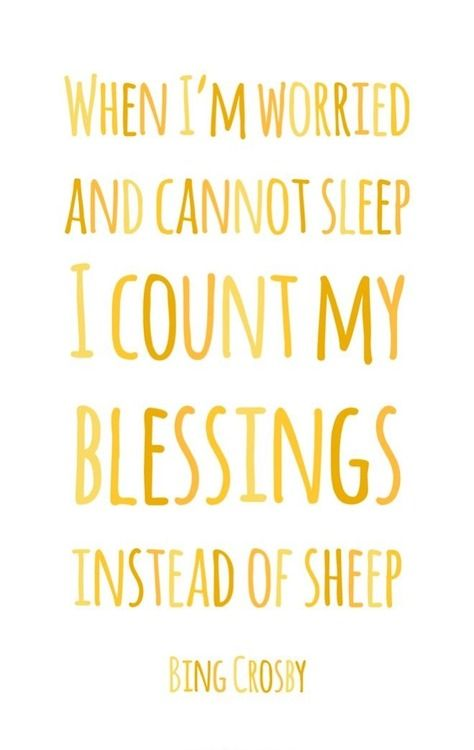 When I'm worried and cannot sleep, I count my blessings instead of sheep. Bing Crosby #yellow #quote