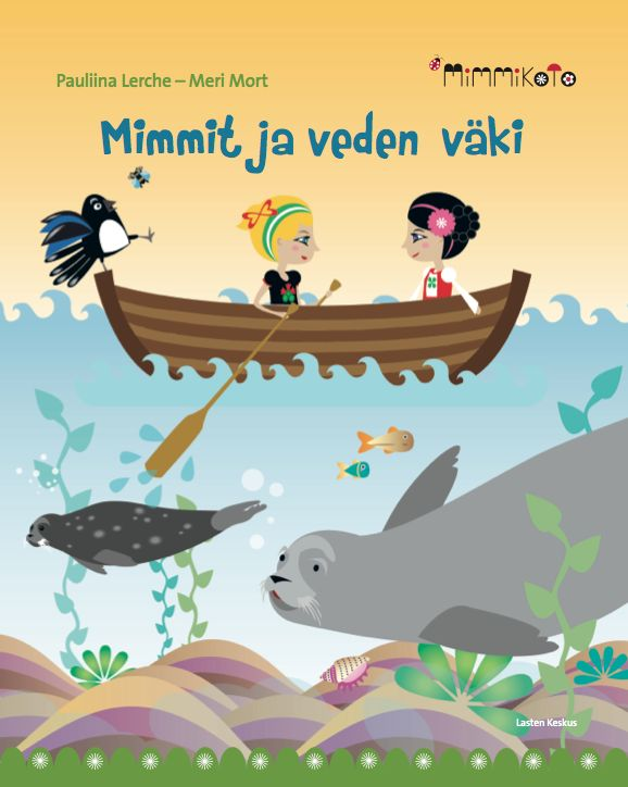 "Finnish children's book by writer Pauliina Lerche and illustrator Meri Mort. ""Mimmit ja veden väki"". Published by Lasten keskus."