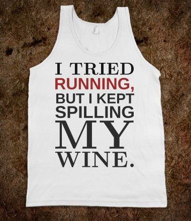 Tried Running But Kept Spilling My Wine ;)