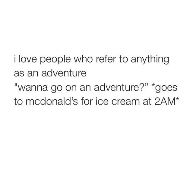 I do this! well...not the mcdonalds part. but I do refer to anything as an adventure, lol