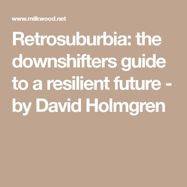 Retrosuburbia: the downshifters guide to a resilient future - by David Holmgren