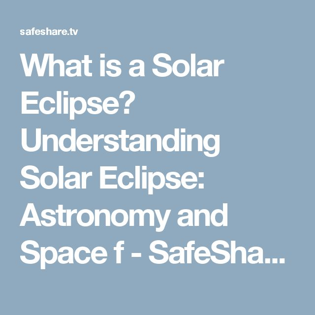 What is a Solar Eclipse? Understanding Solar Eclipse: Astronomy and Space f - SafeShare.TV