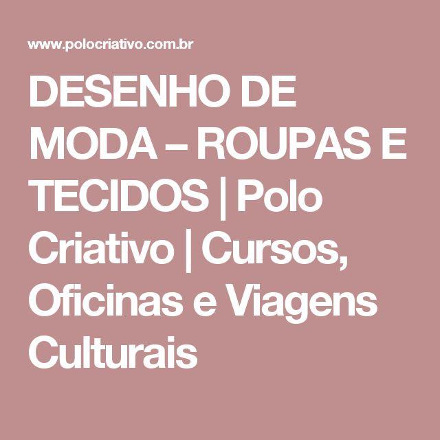 DESENHO DE MODA – ROUPAS E TECIDOS   Polo Criativo   Cursos, Oficinas e Viagens Culturais