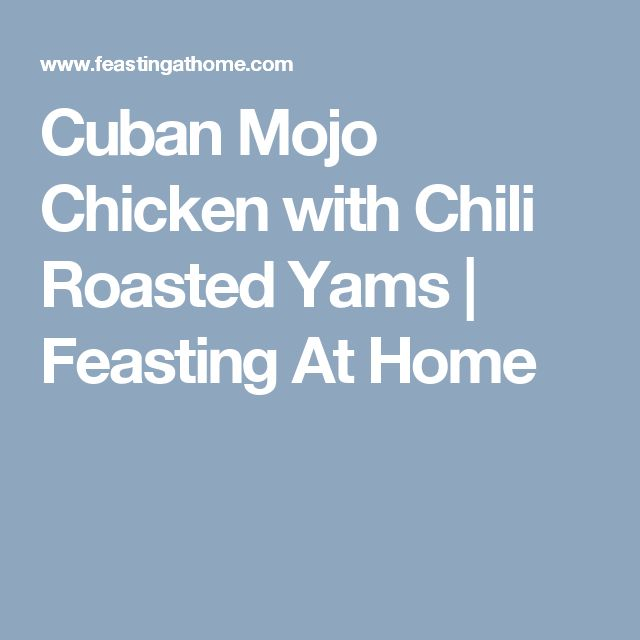 Cuban Mojo Chicken with Chili Roasted Yams | Feasting At Home