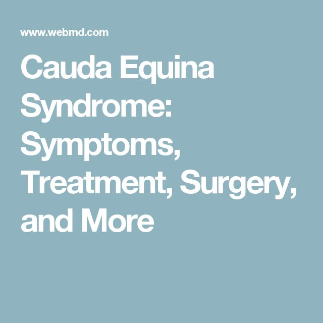 Cauda Equina Syndrome: Symptoms, Treatment, Surgery, and More