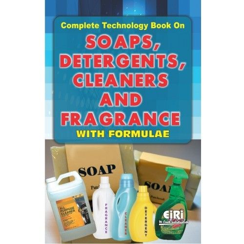 Complete Technologybook On Soaps Detergents Cleaners And Fragrances With Formulations Isbn No 9789380772806 The Book Complete Technology Book On Soaps
