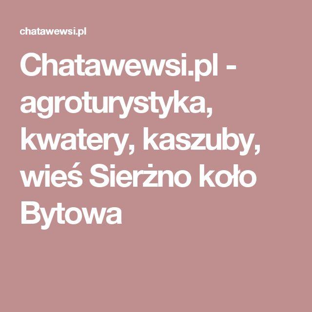 Chatawewsi.pl - agroturystyka, kwatery, kaszuby, wieś Sierżno koło Bytowa