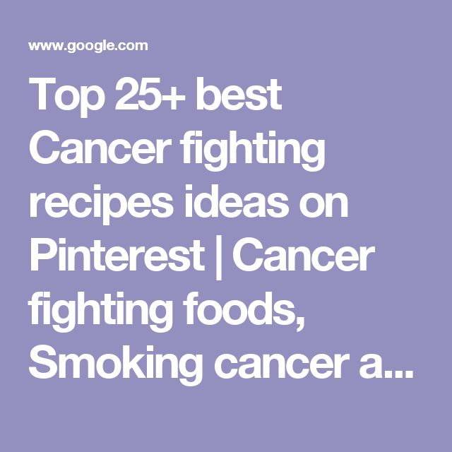 Top 25+ best Cancer fighting recipes ideas on Pinterest   Cancer fighting foods, Smoking cancer and Google fight