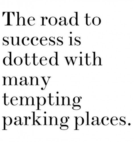 The road to #success is dotted with many tempting parking spaces. #truth