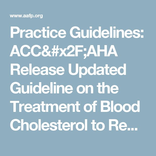 Practice Guidelines: ACC/AHA Release Updated Guideline on the Treatment of Blood Cholesterol to Reduce ASCVD Risk - American Family Physician