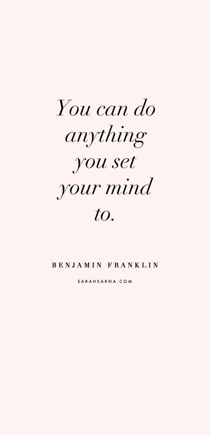 """Quotes, quoted. """"You can do anything you put your mind to."""" – Benjamin Franklin."""