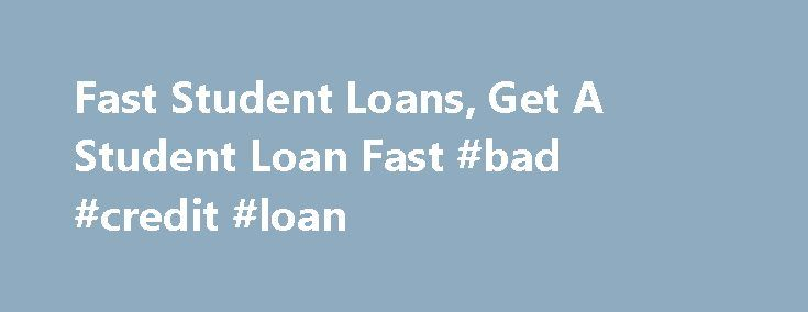 Fast Student Loans, Get A Student Loan Fast #bad #credit #loan http://loans.nef2.com/2017/05/01/fast-student-loans-get-a-student-loan-fast-bad-credit-loan/  #quick student loans # Fast Student Loans Borrow up to your total cost of education. Online application takes just minutes. Loan Amount: Loan Type: With a Think Student Loan, the application can be completed online or over the phone in…  Read more