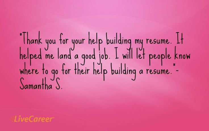 Thank you for your help building my resume It helped me land a - livecareer cancel