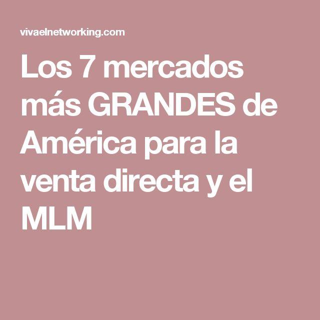Los 7 mercados más GRANDES de América para la venta directa y el MLM
