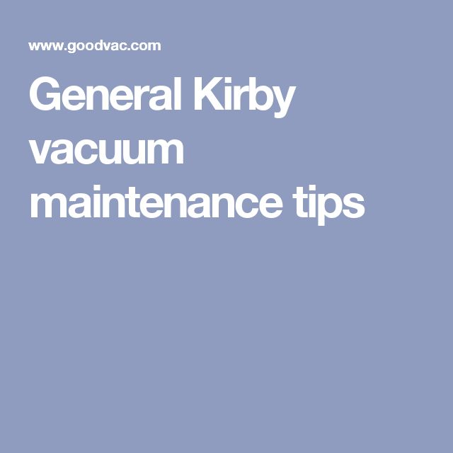 General Kirby vacuum maintenance tips
