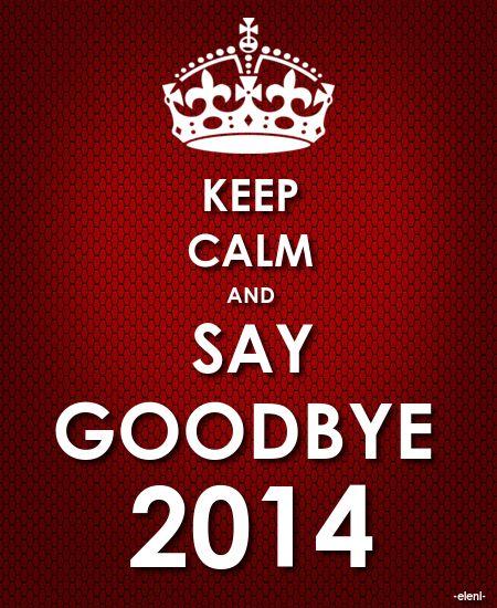 KEEP CALM AND SAY GOODBYE 2014 - created by eleni