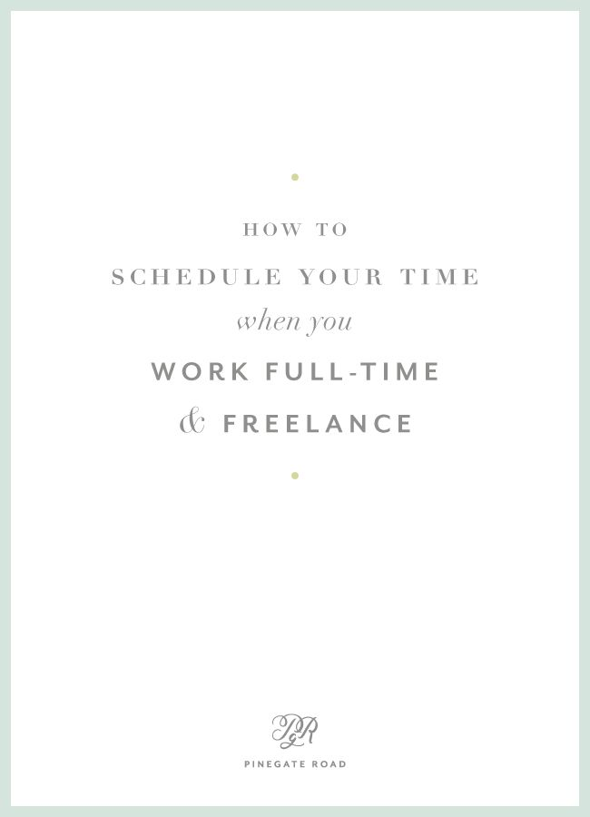 How to schedule your time when you work full-time and freelance | branding, creative entrepreneur, scheduling, side hustle, freelancing, creative tips, business tips
