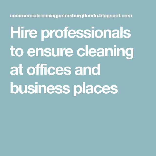 Hire professionals to ensure cleaning at offices and business places