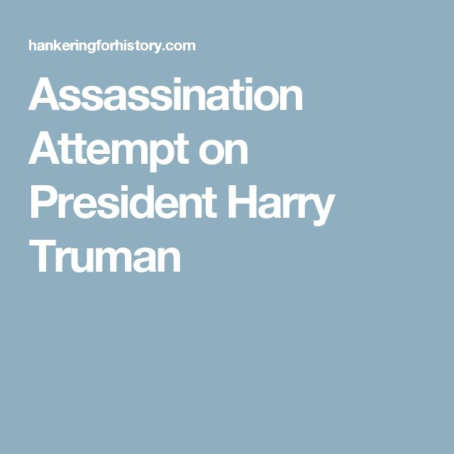 Assassination Attempt on President Harry Truman