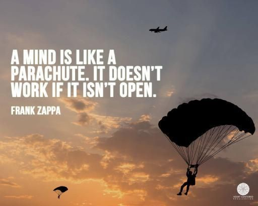 A mind is like a parachute. It doesn't work if it isn't ...