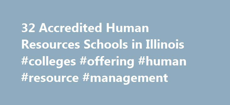 32 Accredited Human Resources Schools in Illinois #colleges #offering #human #resource #management http://energy.nef2.com/32-accredited-human-resources-schools-in-illinois-colleges-offering-human-resource-management/  # Find Your Degree Human Resources Schools In Illinois In Illinois, there are 33 accredited schools where human resources classes faculty can find employment. The trends in Illinois' human resources academic community can be evaluated by looking at the statistics and graphs…