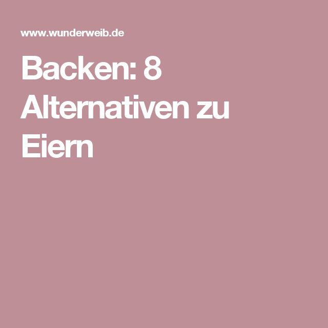 Backen: 8 Alternativen zu Eiern